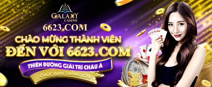Galaxy 6623 chào mừng thành viên mới thiên đường giải trí 6623vn.com